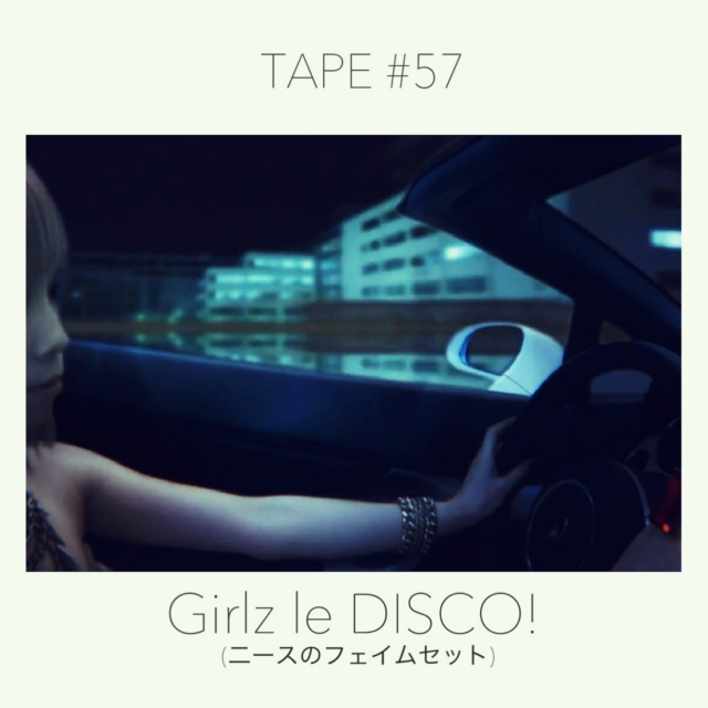 TAPE #57: Girlz le DISCO!