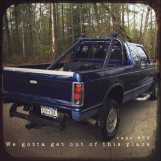 TAPE #59: We gotta get out of this place