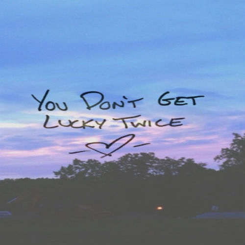 You Don't Get Lucky Twice
