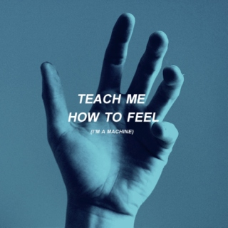 teach me how to feel