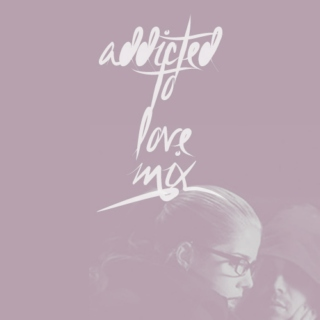 Addicted to Love// Olicity Mix