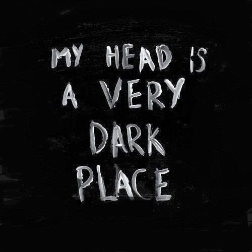 I'm alone with these dark thoughts...