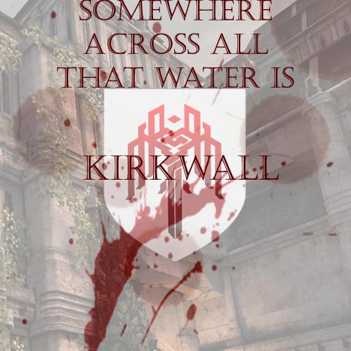Somewhere Across All That Water Is Kirkwall