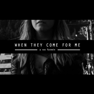 WHEN THEY COME FOR ME (I'll be gone)