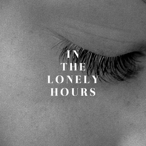 in the lonely hours.