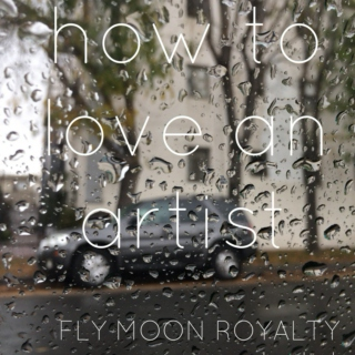 "Fly Moon Royalty ""how to love an artist"""