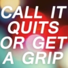 call it quits or get a grip