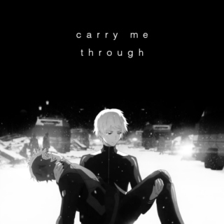 carry me through