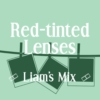 Red-tinted Lenses - Liam's Mix