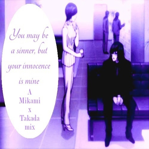You may be a sinner, but your innocence is mine - a MikamixTakada mix