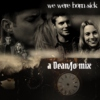 we were born sick - a Dean/Jo mix