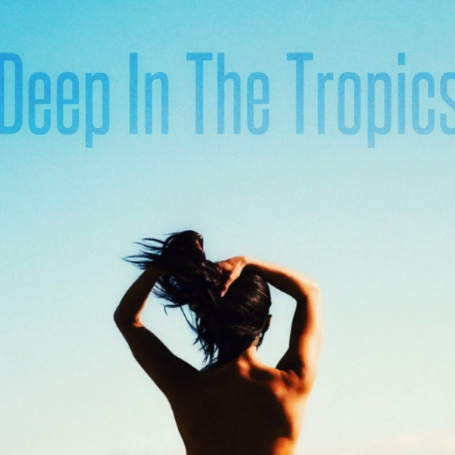 Deep In The Tropics Part 1