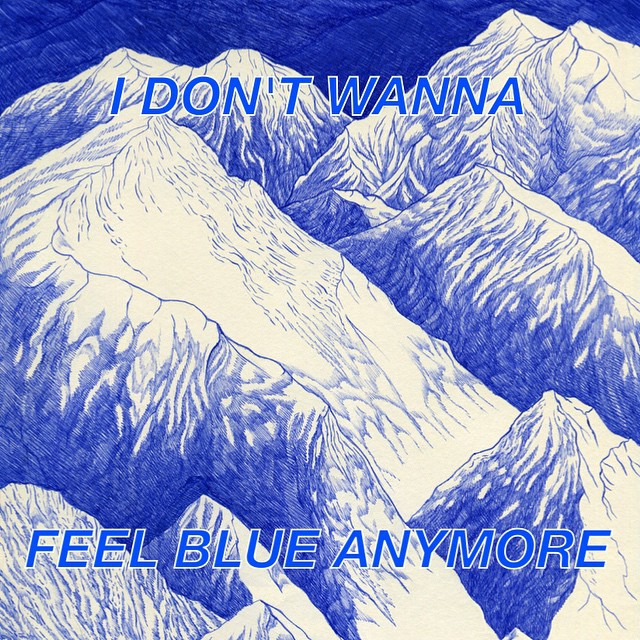 I DON'T WANNA FEEL BLUE ANYMORE