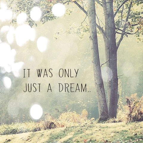It Was Only Just A Dream...