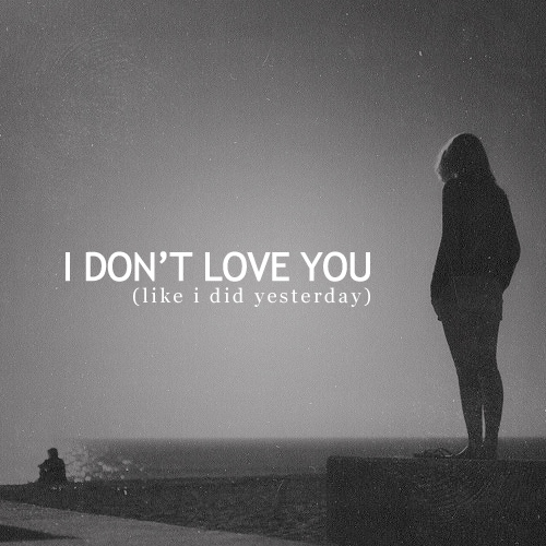 i dont love you (like i did yesterday)