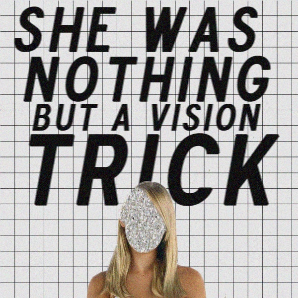 she was nothing but a vision trick