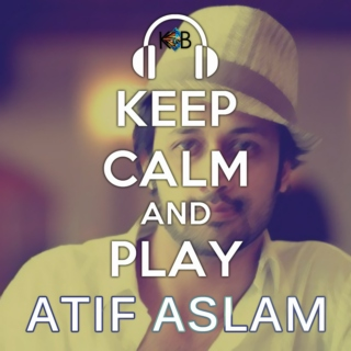 Keep Calm and play Atif Aslam