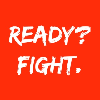 Ready? FIGHT.