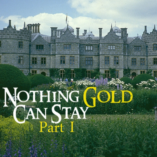 Nothing Gold Can Stay [Part I]