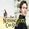 Nothing Gold Can Stay [Part II]