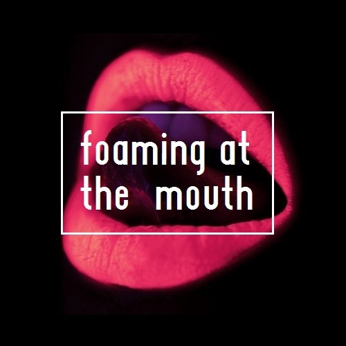 foaming at the mouth