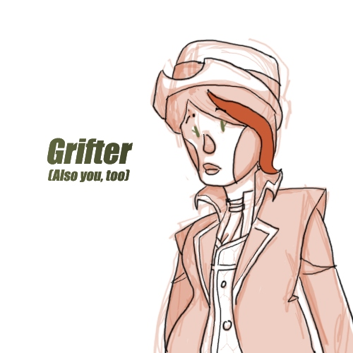 Grifter (Also you, too)