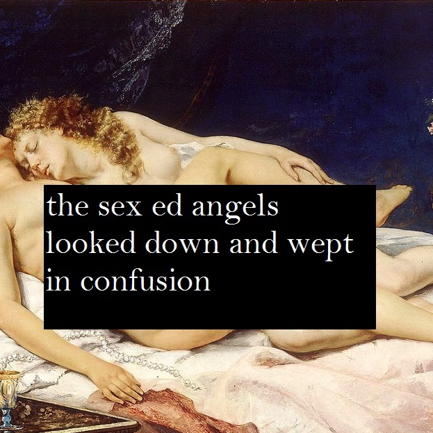 the sex-ed angels looked down and wept in confusion