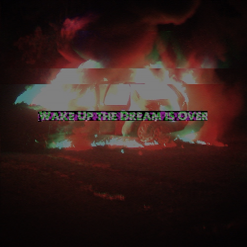 Wake Up the Dream is Over