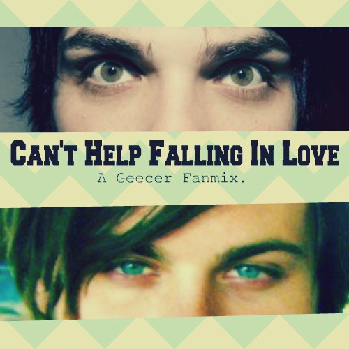 Can't Help Falling In Love (A Geecer Fanmix)