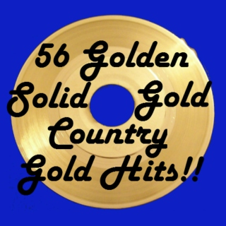 56 Golden Solid Gold Country Gold Hits!!