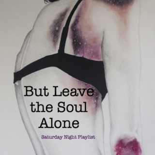 But Leave the Soul Alone