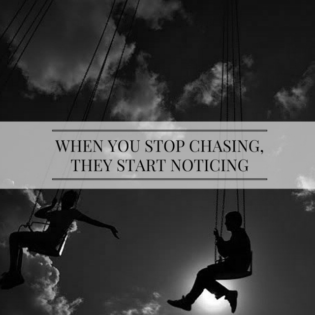 when you stop chasing, they start noticing