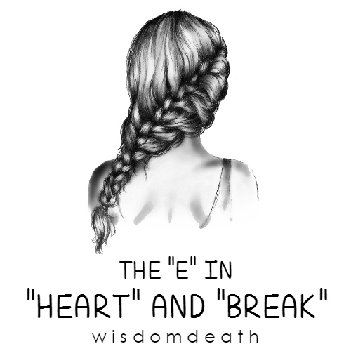"The ""E"" in ""HEART"" and ""BREAK"""