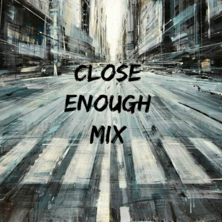 CLOSE ENOUGH MIX