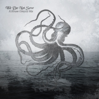 We Do Not Sow; A House Greyjoy Mix