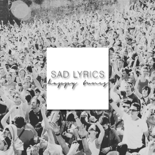 sad lyrics ; happy tunes