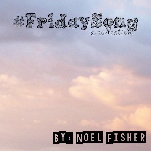 #FridaySong//Noel Fisher