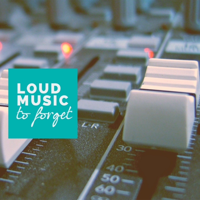 Loud music to forget