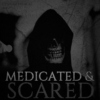 medicated & scared