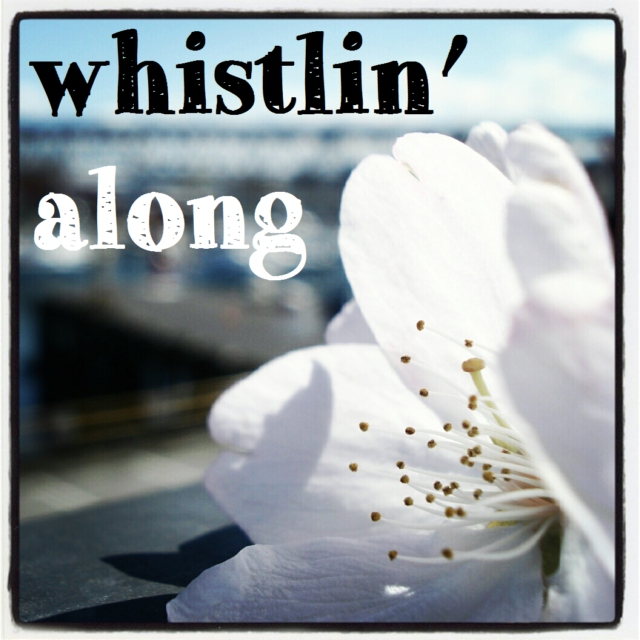 whistlin' along