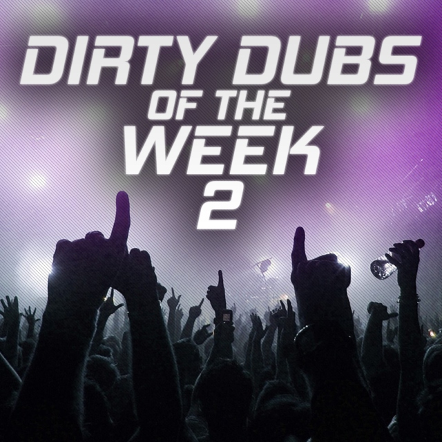 Dirty Dubs of the Week #2