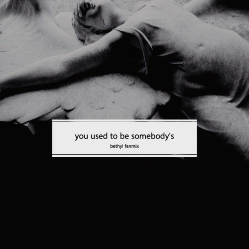 you used to be somebody's