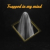 Trapped in my mind