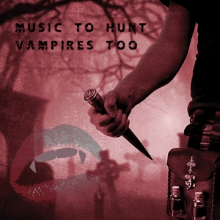 Music to hunt vampires too