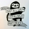 Nap all day. Sleep all night. Party Never.