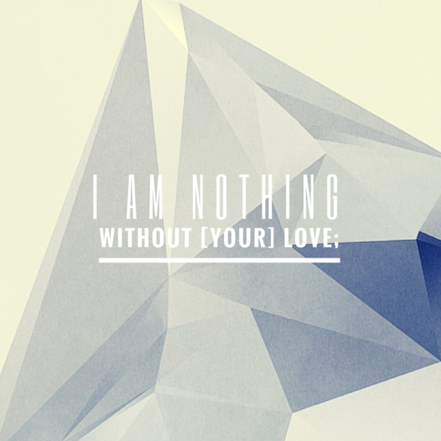 I Am Nothing Without [your] Love;