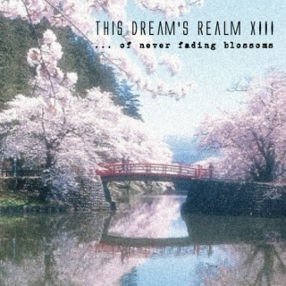 this dream's realm XIII - ...of never fading blossoms