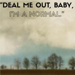 Deal Me Out, Baby, I'm a Normal