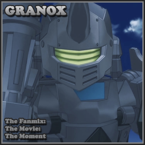 Granox: The Fanmix: The Movie: The Moment