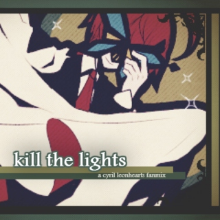 kill the lights;;